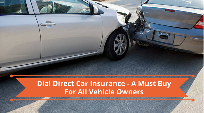 Dial Direct Car Insurance - A Must Buy For All Vehicle Owners